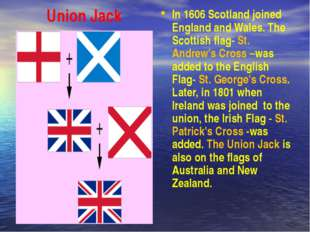Union Jack In 1606 Scotland joined England and Wales. The Scottish flag- St.
