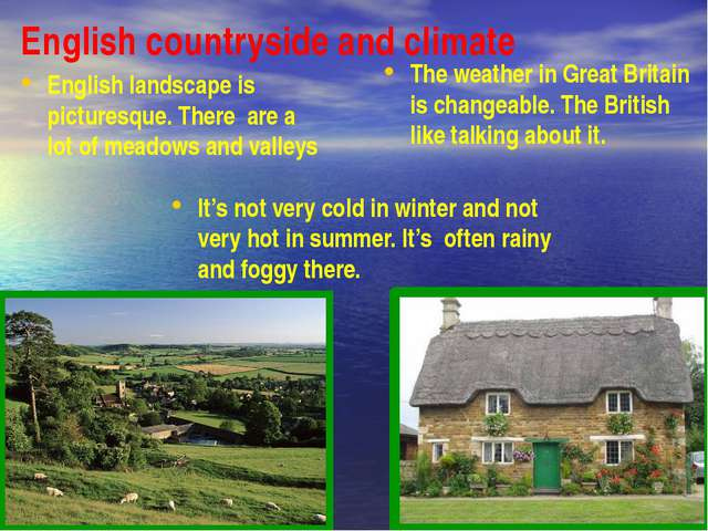 English countryside and climate The weather in Great Britain is changeable. T...
