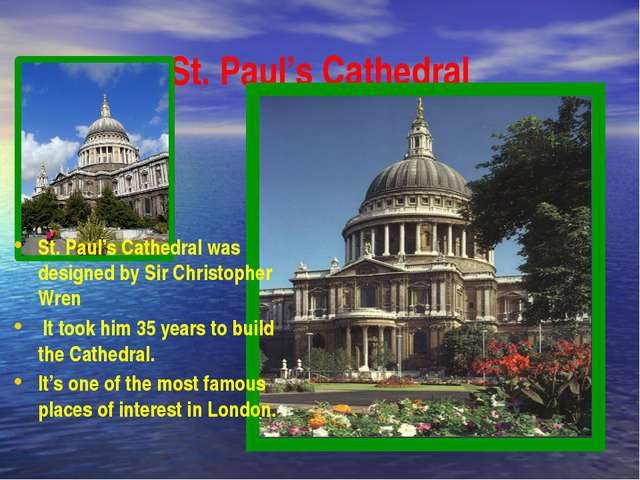 St. Paul's Cathedral St. Paul's Cathedral was designed by Sir Christopher Wre...