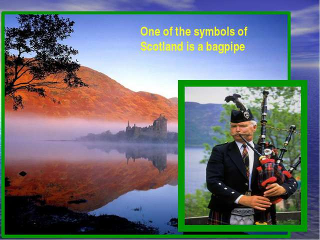 One of the symbols of Scotland is a bagpipe