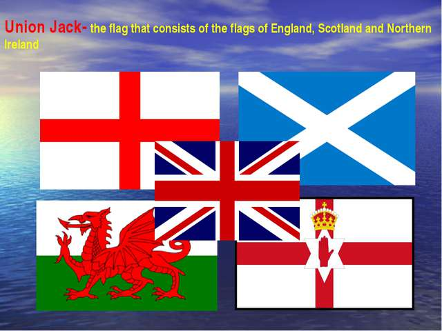 Union Jack- the flag that consists of the flags of England, Scotland and Nort...