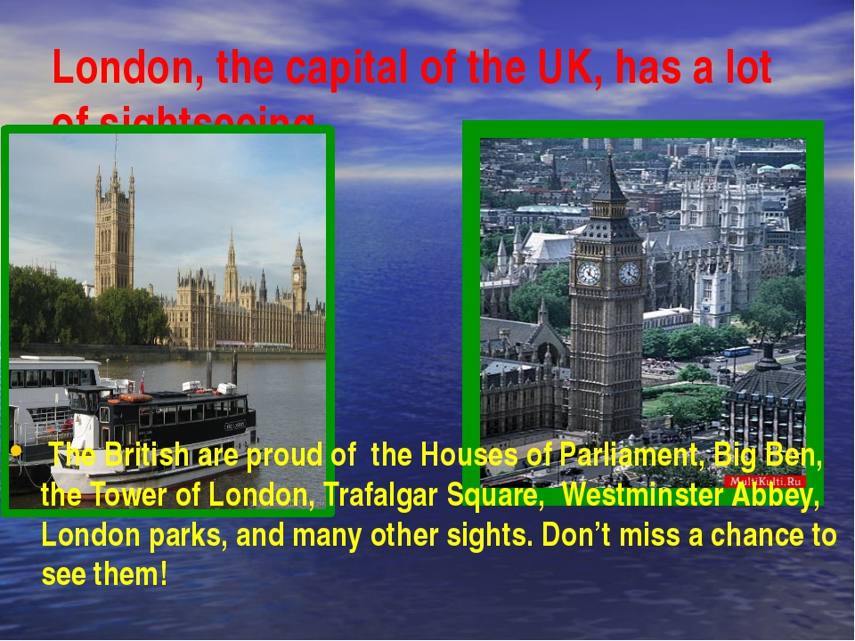 London, the capital of the UK, has a lot of sightseeing The British are proud...