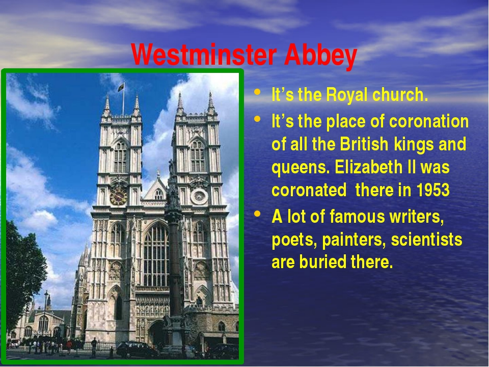Westminster Abbey It's the Royal church. It's the place of coronation of all...