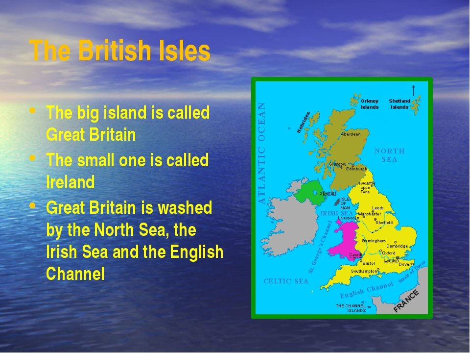 The British Isles The big island is called Great Britain The small one is cal...