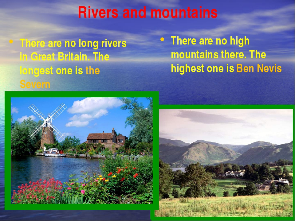 Rivers and mountains There are no high mountains there. The highest one is Be...