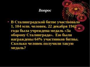 Вопрос В Сталинградской битве участвовало 1, 104 млн. человек. 22 декабря 194