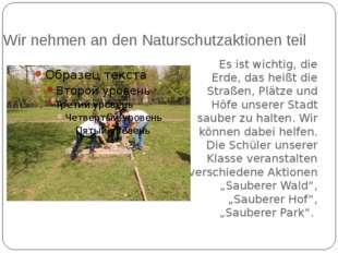 Wir nehmen an den Naturschutzaktionen teil Es ist wichtig, die Erde, das hei
