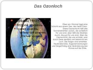 Das Ozonloch Oben am Himmel liegt eine Schicht aus einem Gas, das heißt Ozon