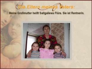 Die Eltern meines Vaters: Meine Großmutter heißt Saitgaliewa Flüra. Sie ist R