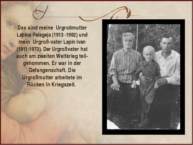 Das sind meine Urgroßmutter Lapina Pelageja (1913 -1992) und mein Urgroß-vate...