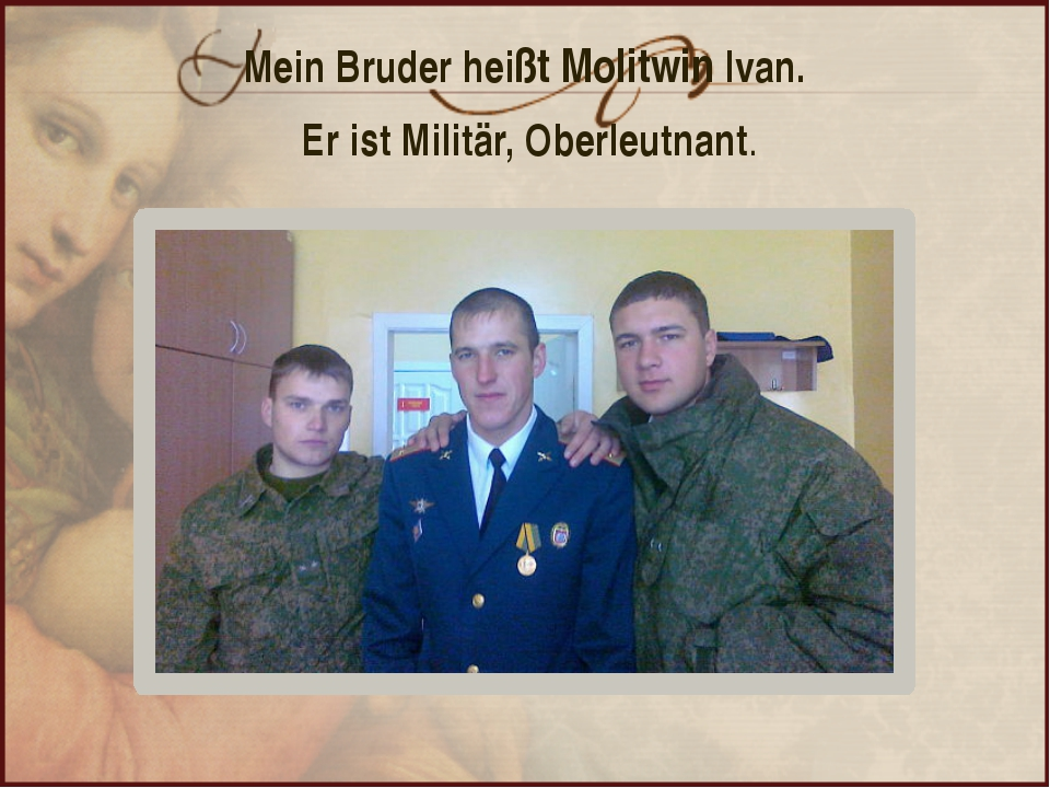 Mein Bruder heißt Molitwin Ivan. Er ist Militär, Oberleutnant.