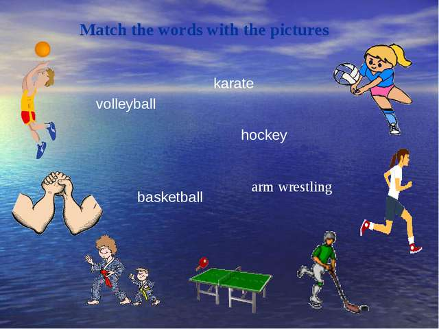 Match the words with the pictures volleyball basketball arm wrestling hockey...