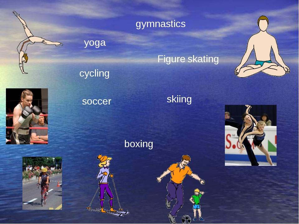 soccer skiing boxing gymnastics yoga cycling Figure skating