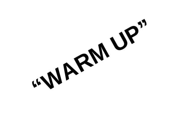 """""""WARM UP"""""""