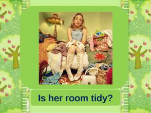 Is her room tidy?