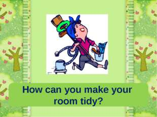 How can you make your room tidy?
