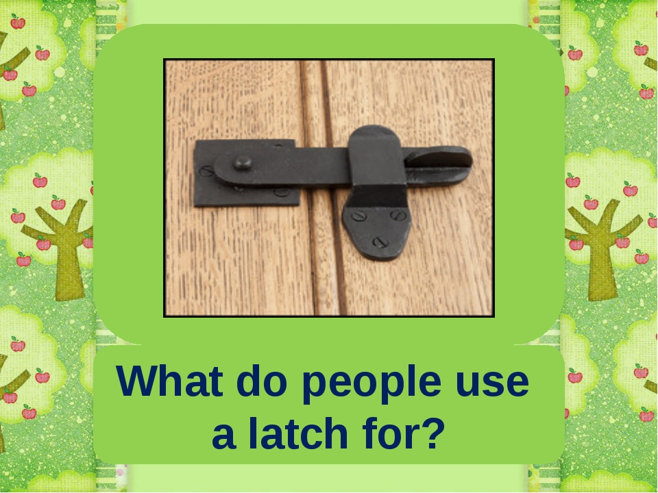 What do people use a latch for?