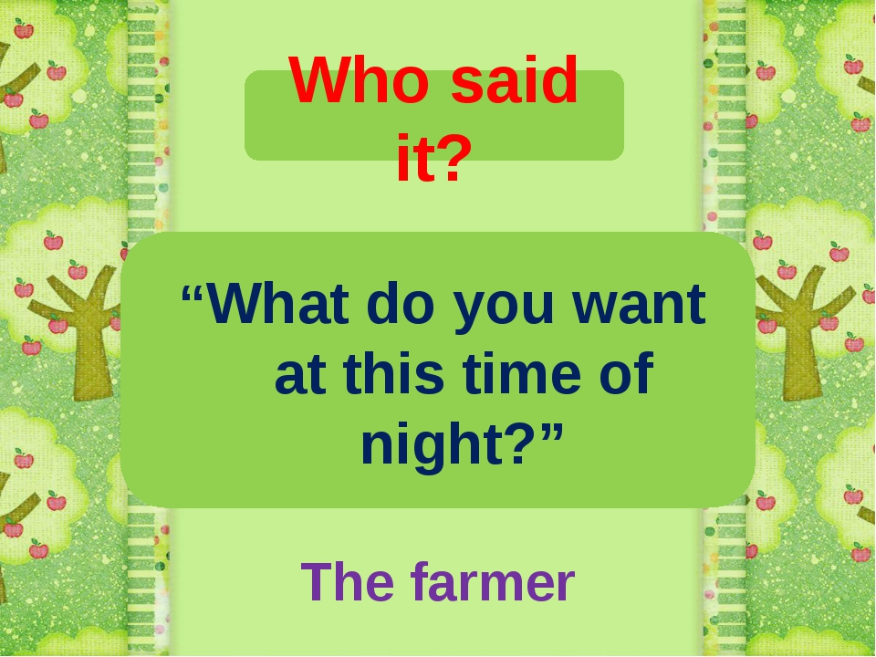 "Who said it? ""What do you want at this time of night?"" The farmer"