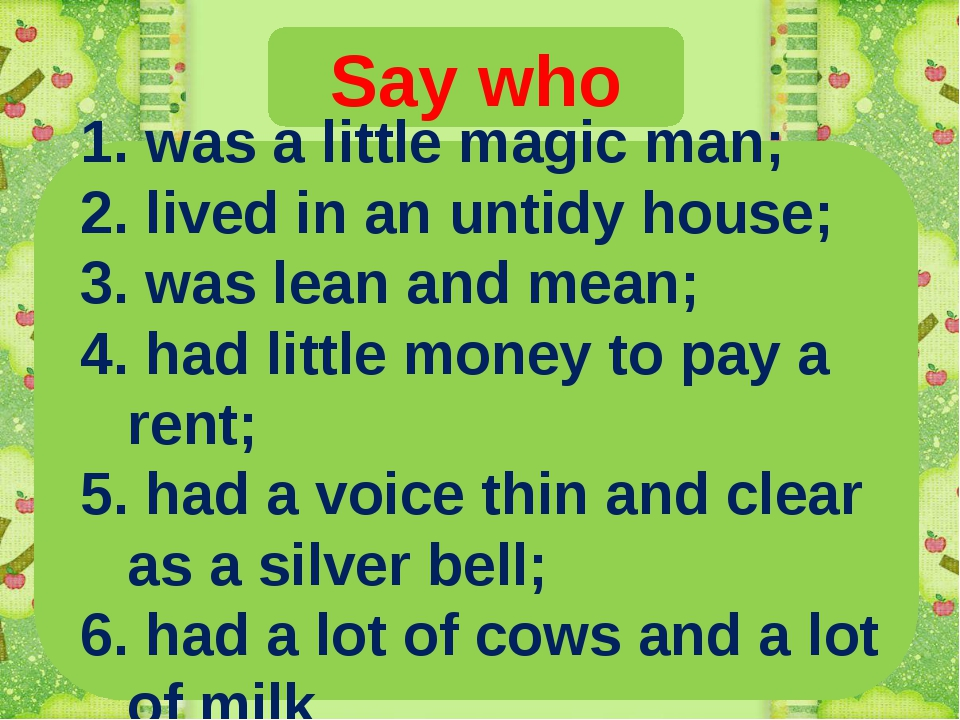 Say who 1. was a little magic man; 2. lived in an untidy house; 3. was lean a...