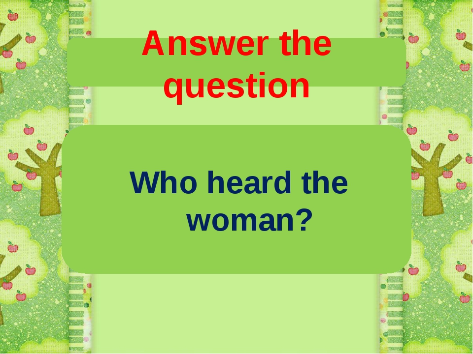 Answer the question Who heard the woman?