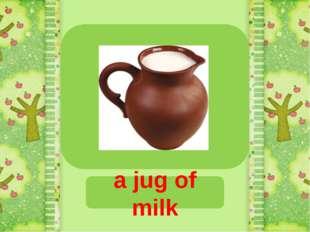 a jug of milk