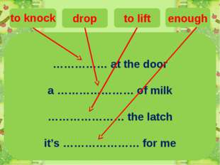 …………… at the door a ………………… of milk ………………… the latch it's ………………… for me en