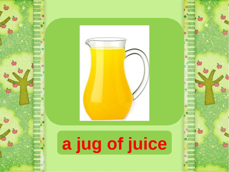a jug of juice