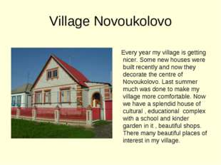 Village Novoukolovo Every year my village is getting nicer. Some new houses w