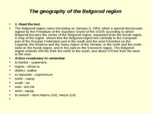 The geography of the Belgorod region 1. Read the text. The Belgorod region ca