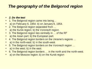 The geography of the Belgorod region 2. Do the test 1. The Belgorod region ca
