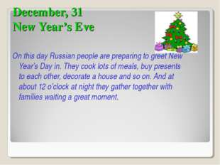 December, 31 New Year's Eve On this day Russian people are preparing to greet