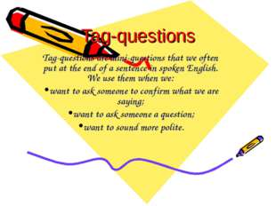 Tag-questions Tag-questions are mini-questions that we often put at the end o