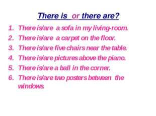 There is or there are? There is/are a sofa in my living-room. There is/are a