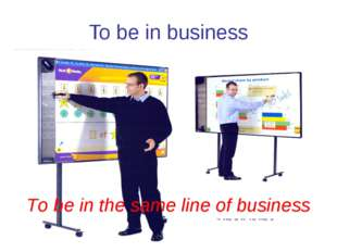 To be in business To be in the same line of business