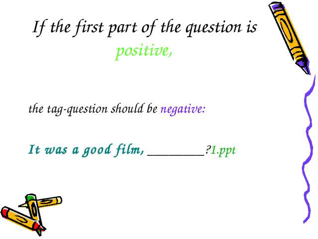 If the first part of the question is positive, the tag-question should be neg...