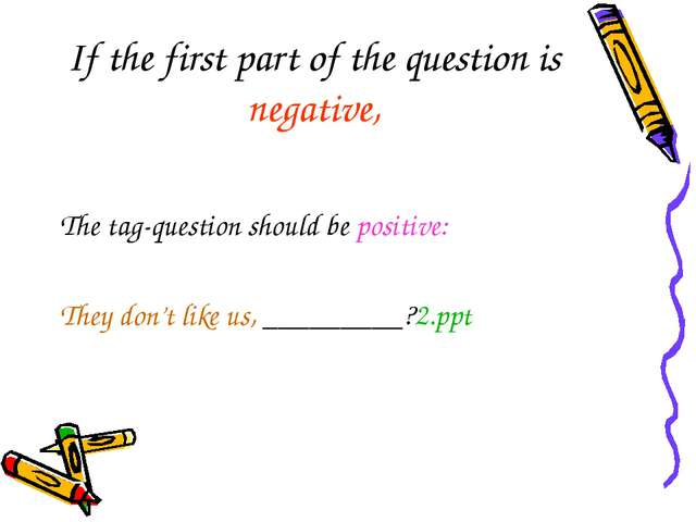 If the first part of the question is negative, The tag-question should be pos...