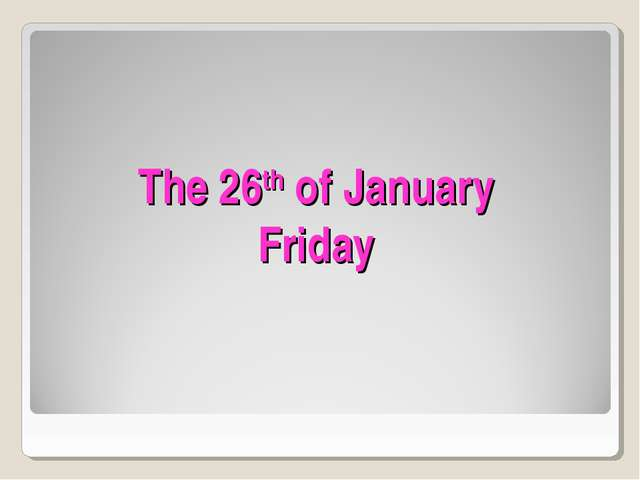 The 26th of January Friday