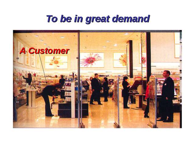 To be in great demand A Customer