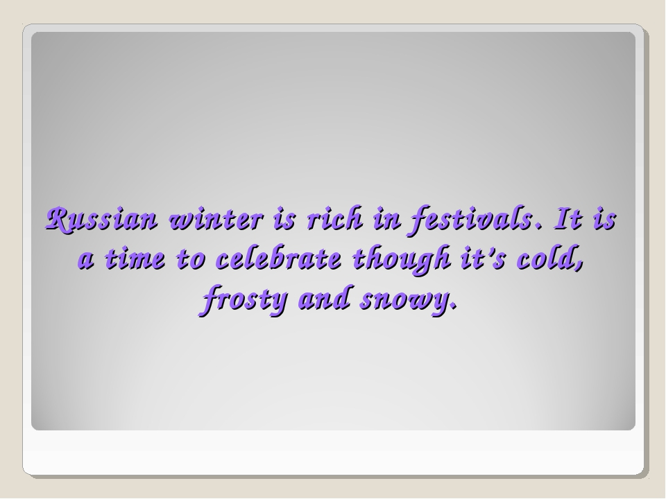 Russian winter is rich in festivals. It is a time to celebrate though it's co...
