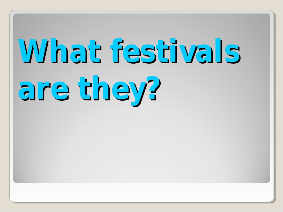 What festivals are they?
