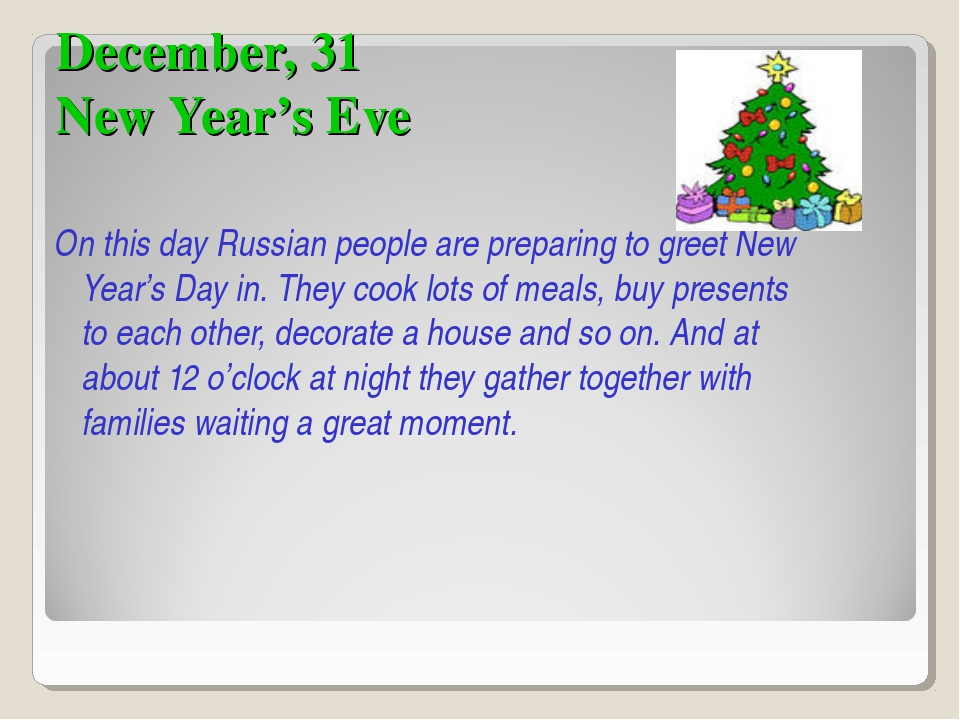 December, 31 New Year's Eve On this day Russian people are preparing to greet...