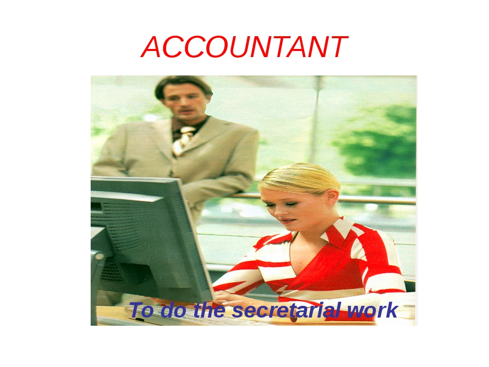 ACCOUNTANT To do the secretarial work