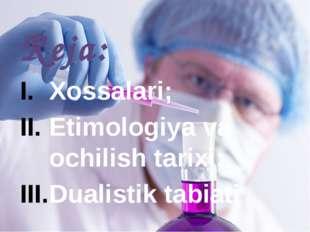 Reja: Xossalari; Etimologiya va ochilish tarixi; Dualistik tabiati Reja