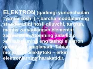 """ELEKTRON (qadimgi yunonchadan """"yantar tosh"""") – barcha moddalarning strukturas"""