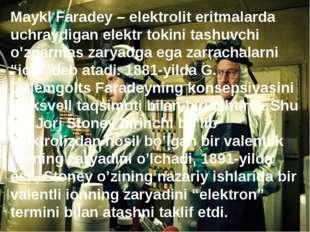Maykl Faradey – elektrolit eritmalarda uchraydigan elektr tokini tashuvchi o'