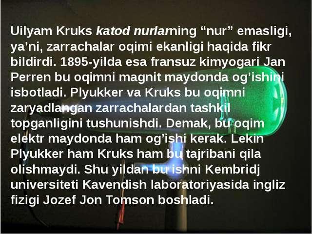 """Uilyam Kruks katod nurlarning """"nur"""" emasligi, ya'ni, zarrachalar oqimi ekanli..."""