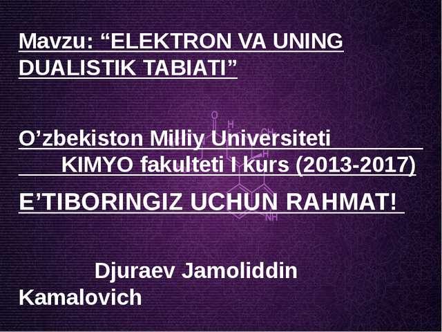"""Mavzu: """"ELEKTRON VA UNING DUALISTIK TABIATI"""" O'zbekiston Milliy Universiteti..."""