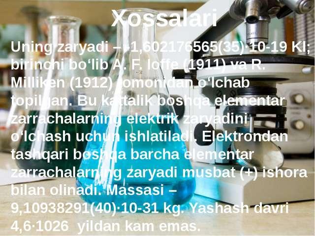 Xossalari Uning zaryadi – -1,602176565(35)·10-19 Kl; birinchi bo'lib A. F. I...