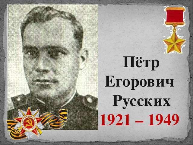 Пётр Егорович Русских 1921 – 1949