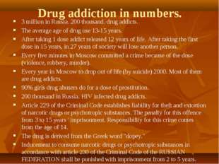 Drug addiction in numbers. 3 million in Russia. 200 thousand. drug addicts. T